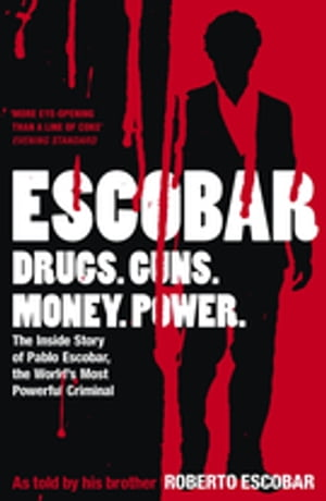 Escobar The Inside Story of Pablo Escobar, the World's Most Powerful Criminal