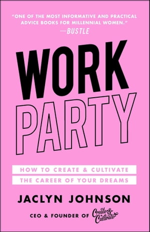 WorkParty: How to Create & Cultivate the Career of Your Dreams by Jaclyn Johnson