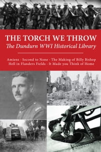 The Torch We Throw: The Dundurn WWI Historical Library: Amiens/Second to None/The Making of Billy…