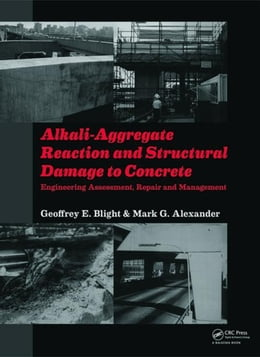 Book Alkali-Aggregate Reaction and Structural Damage to Concrete: Engineering Assessment, Repair and… by Blight, Geoffrey E.