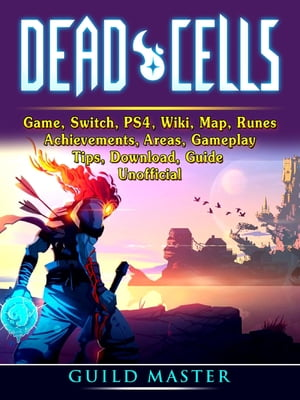 Dead Cells Game, Switch, PS4, Wiki, Map, Runes, Achievements, Areas, Gameplay, Tips, Download, Guide Unofficial