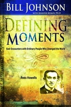 Defining Moments: Rees Howells by Bill Johnson