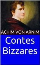 Contes Bizzares by Achim von Arnim