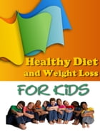 Healthy Diet And Weight Loss For Kids by Anonymous