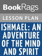 Ishmael: An Adventure of the Mind and Spirit Lesson Plans by BookRags