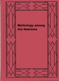 Mythology among the Hebrews: And its Historical Development
