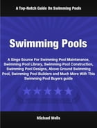 Swimming Pools: A Singe Source For Swimming Pool Maintenance, Swimming Pool Library, Swimming Pool Construction, Swi by Michael Wells
