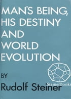 Man's Being, His Destiny, and World-Evolution by Rudolf Steiner