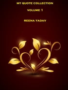 My Quote Collection: Volume 1 by Reena Yadav