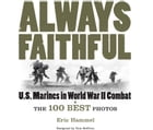 Always Faithful: The 100 Best Photos of U.S. Marines in World War II Combat by Eric Hammel