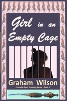 Girl in an Empty Cage by Graham Wilson