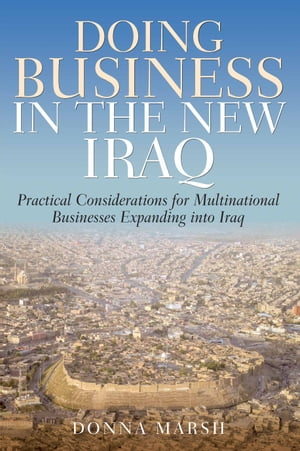 Doing Business In The New Iraq: Practical Considerations for Multinational Businesses Expanding into Iraq