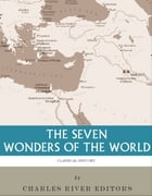 The Seven Wonders of the Ancient World by Charles River Editors