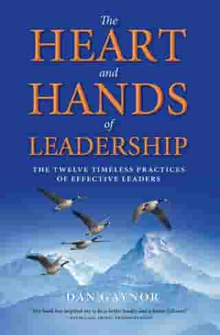 The Heart and Hands of Leadership: The Twelve Timeless Practices of Effective Leaders by Dan Gaynor