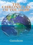 The Chronicles of The 144,000 by Gereshom