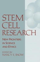 Stem Cell Research: New Frontiers in Science and Ethics