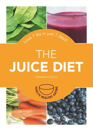 The Juice Diet: Lose 7lbs in just 7 days!