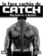La face cachée du catch: Ring, Coulisses & Business by Dimitri Groell