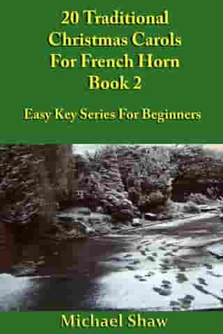 20 Traditional Christmas Carols For French Horn: Book 2 by Michael Shaw