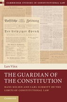 The Guardian of the Constitution: Hans Kelsen and Carl Schmitt on the Limits of Constitutional Law