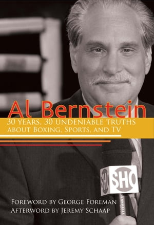 Al Bernstein 30 Years,  30 Undeniable Truths About Boxing,  Sports,  and TV