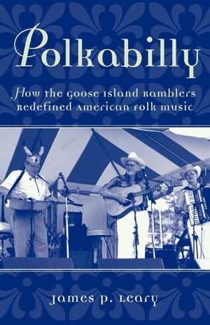 Polkabilly How the Goose Island Ramblers Redefined American Folk Music