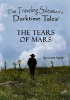 The Tears of Mars - A Traveling Salesman's Darktime Tale by Scott Swift
