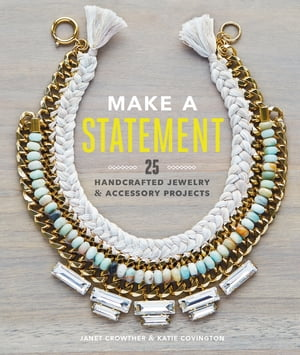 Make a Statement 25 Handcrafted Jewelry & Accessory Projects