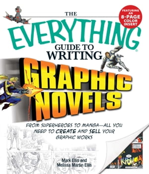 Everything Guide to Writing Graphic Novels: From superheroes to manga?all you need to start creating your own graphic works From superheroes to manga?