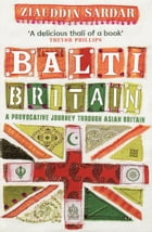 Balti Britain: A Provocative Journey Through Asian Britain by Ziauddin Sardar