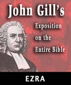John Gill's Exposition on the Entire Bible-Book of Ezra by John Gill