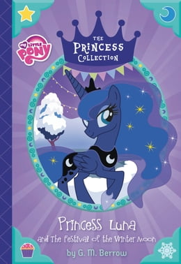 Book My Little Pony: Princess Luna and the Festival of the Winter Moon by G. M. Berrow