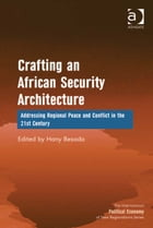 Crafting an African Security Architecture: Addressing Regional Peace and Conflict in the 21st…