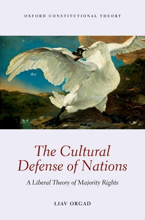 The Cultural Defense of Nations A Liberal Theory of Majority Rights