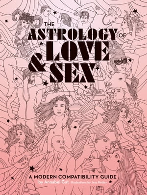 The Astrology of Love & Sex: A Modern Compatibility Guide by Annabel Gat