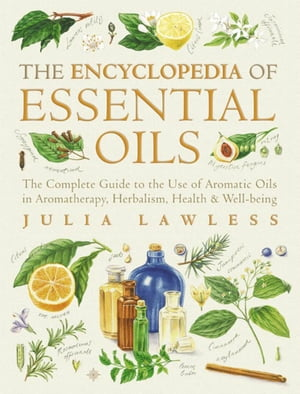 Encyclopedia of Essential Oils: The complete guide to the use of aromatic oils in aromatherapy, herbalism, health and well-being. (Text Only) by Julia Lawless