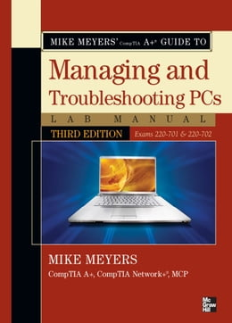 Book Mike Meyers' CompTIA A  Guide to Managing & Troubleshooting PCs Lab Manual, Third Edition (Exams… by Michael Meyers