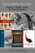 Series Starter Box Set: Amarna, Cabello, Miael, The Pack & Rebellion by Grea Alexander