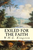 Exiled for the Faith by W.H.G. Kingston