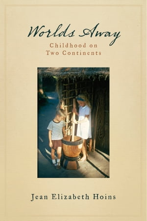 Worlds Away: Childhood on Two Continents by Jean E Hoins