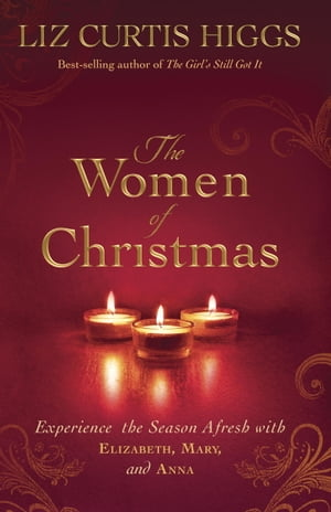 The Women of Christmas Experience the Season Afresh with Elizabeth,  Mary,  and Anna