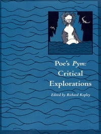 Poe's Pym: Critical Explorations