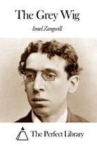 The Grey Wig by Israel Zangwill