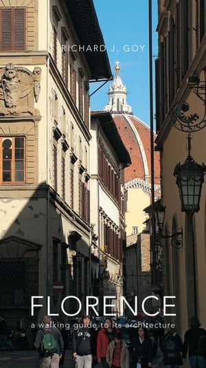 Florence: A Walking Guide to Its Architecture by Richard J. Goy