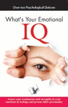 What's your Emotional I.Q.: Assess your weaknesses and strengths in your emotions & feelings and…