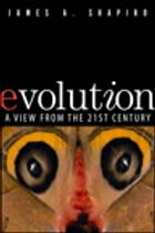 Evolution: A View from the 21st Century by James A. Shapiro