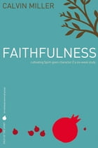 Fruit of the Spirit: Faithfulness: Cultivating Spirit-Given Character by Calvin Miller