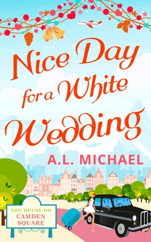 Nice Day For A White Wedding (The House on Camden Square, Book 2)