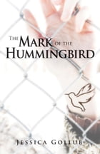 The Mark of the Hummingbird by Jessica Gollub
