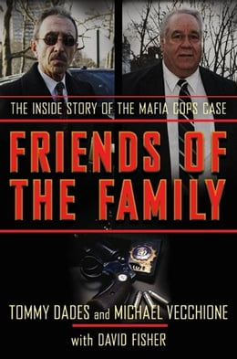 Book Friends of the Family: The Inside Story of the Mafia Cops Case by Tommy Dades